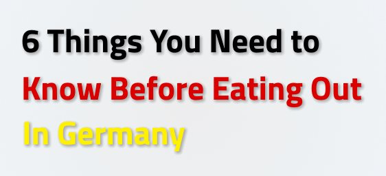6 Things You Need to Know Before Eating Out In Germany